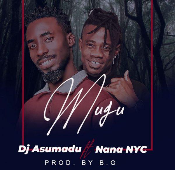 DJ Asumadu – Mugu ft. Nana Nyc