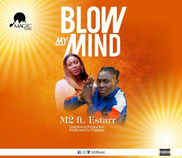 M2 Ft Estarr – Blow My Mind
