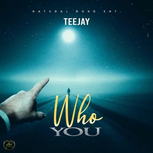 Teejay – Who You