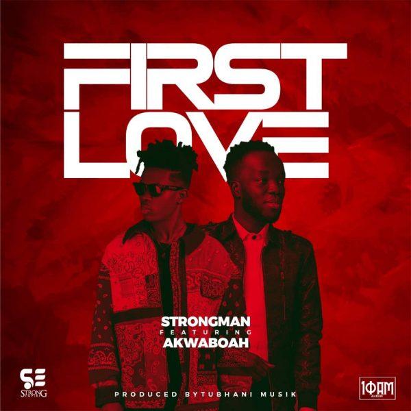 Strongman – First Love Ft. Akwaboah