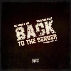 Quamina Mp - Back To The Sender ft Kofi Kinaata