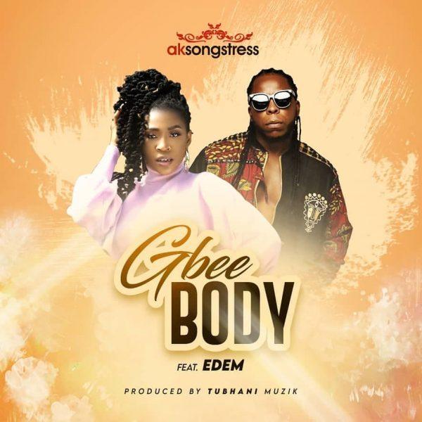AK Songstress Gbee Body Ft Edem