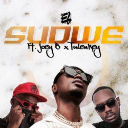 E.L Sudwe Ft Joey B x Tulenkey
