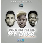 Gallaxy – We Baad (Feat. Yaa Pono) (Prod by Shottoh Blinqx)