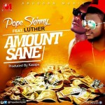 Pope Skinny – Amount Sane Feat. Luther (Prod. By Kasapa Beats)