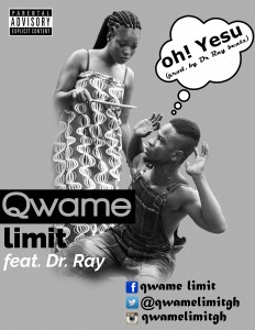Quame Limit - Ohh Yesu Feat Dr Ray (Prod by drraybeat)