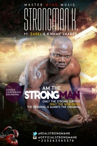 Strongman K - Am The Strongman Ft. Zabel & Kwame Shaker