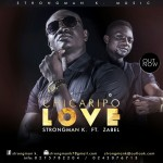 StrongMan K – Chicaripo Love (Feat Zabel) Prod By Hapsy