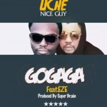 Uche Nice Guy – Gogaga (Ft. Eze) Prod By Super Brain