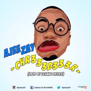 Ajeezay - Chr333d333r (Prod by Lesane Dricks)