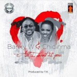 Banky W x Chidinma – All I Want Is You