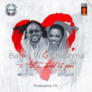 Banky W Chidinma – All I Want Is You