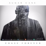 Chase Forever – Sugar Cane (Prod By Pee Gh)