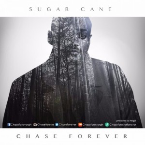 Chase Forever - Sugar Cane (Prod By Pee Gh)