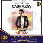 Jupitar – Nuh Lazy (Cash Flow Riddim) (Prod By RonyTurnmeup)