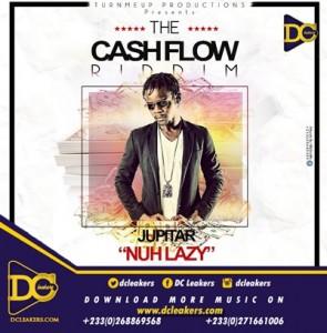 Jupitar – Nuh Lazy (Cash Flow Riddim) (Prod By RonyTurnmeup)