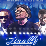Masterkraft ft Sarkodie & Flavour – Finally(Prod by Mastakfraft)