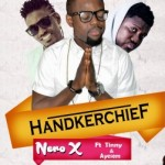 Nero X Ft. Tinny & Ayesem – Handkerchief (Prod By WillisBeatz)