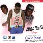 Roll Call Ft. Danso Abiam – Papa (Prod. By Laxio )
