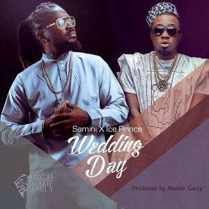 Samini – Wedding Day ft Ice Prince (Prod By Masta Garzy