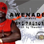 Awenade Ft. 1Kwame – Fake Pastors (Prod. by 1Kwame)