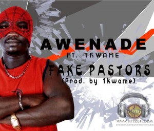 Awenade Ft. 1Kwame - Fake Pastors (Prod. by 1Kwame)
