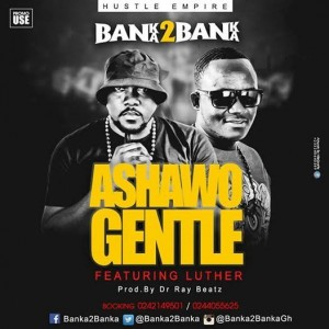 BanKa 2 Banka - Ashawo Gentle (Feat Luther) Prod by DrrayBeat