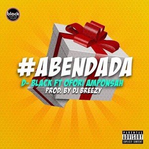 D-Black Ft Ofori Amponsah – Aben Dada (Prod by Dj Breezy)