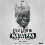 Edem – Nana Eba (Nana Is Coming) (Prod by Kemenya)