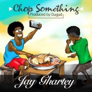 Jay Ghartey – Chop Something (Prod By Dugud)