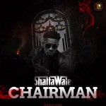 Shatta Wale – Chairman (Prod By Ronny Turn Me Up)
