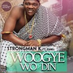 Strongman K – Woogye Wo Din ft Zabel (Prod.by iPappi)