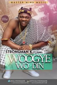 Strongman K – Woogye Wo Din ft Zabel (Prod.by iPappi)