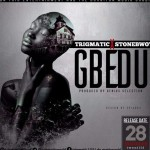 Trigmatic ft StoneBwoy – Gbedu (Prod By Genius)