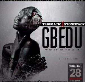 Trigmatic ft StoneBwoy - Gbedu (Prod By Genius)