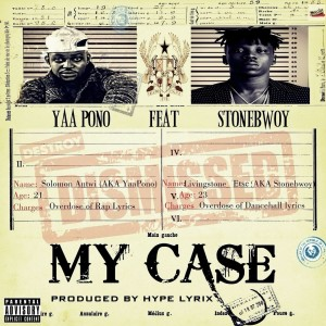 Yaa Pono - My Case ft Stonebwoy (Prod. By Hypelyrix)