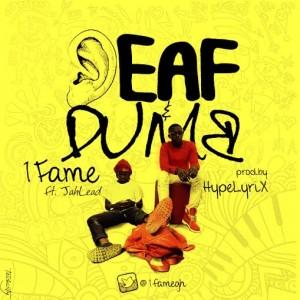 1Fame – Deaf & Dumb ft JahLead