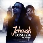 Bosheba – Jehovah (Feat Guru) (Prod by Kin Dee)