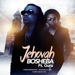 Bosheba - Jehovah (Feat Guru) (Prod by Kin Dee)