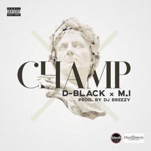 D-Black – Champ Feat. M.I (Prod. by DJ Breezy)