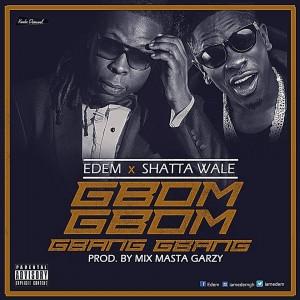 Edem x  ft Shatta Wale – Gbom Gbom Gbang Gbang (Prod By Masta Garzy)