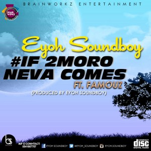 Eyoh Soundboy - If 2moro Neva Comes feat. Famouz (Prod.by Eyoh Soundboy)