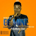 FreshBwoyZico – Be Mine (Mixed. By Sergio)