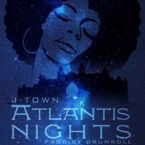 J-Town – Atlantis Nights (Prod. by Drumroll)