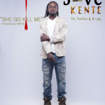 Jove Kente – She Go Kill Me (Ft. Fimfim X B-Jay)