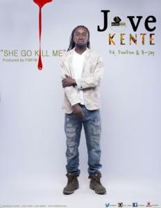 Jove Kente – She Go Kill Me (Ft. Fimfim X B-Jay)