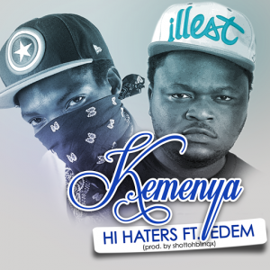 Kemenya ft Edem - Hi Haters (Prod by Shottoh Blinqx)