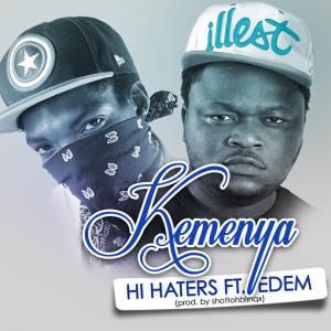 Kemenya ft Edem - Hi Haters (Prod by Shottoh Blinqx)
