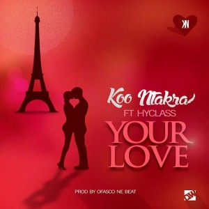 Koo Ntakra - Your Love ft. Hyklazz (Prod By Ofasco Ne Beat)