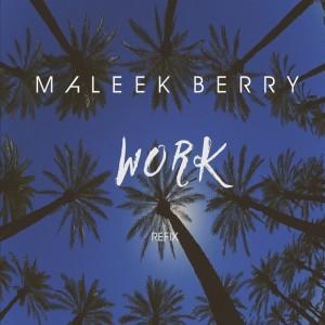 Maleek Berry - Work (Rihanna Refix)